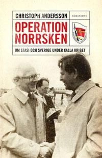 : Operation Norrsken. Om Stasi och Sverige under Kalla kriget