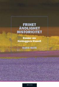 : Frihet, ändlighet, historicitet : Essäer om Heideggers filosofi