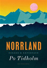 Po Tidholm: 'Norrland: esser & reportage'