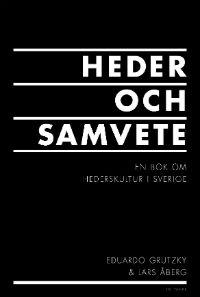 : Heder och samvete : En bok om hederskultur i Sverige