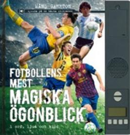 : Fotbollens mest magiska ögonblick - i ord, ljud och bild