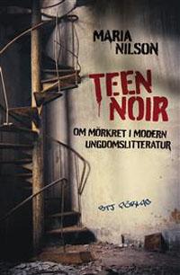 : Teen noir. Om mörkret i modern ungdomslitteratur