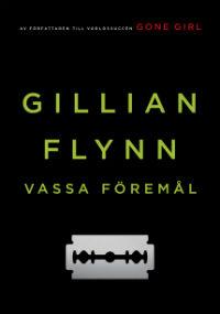 Gillian Flynn: 'Vassa föremål'
