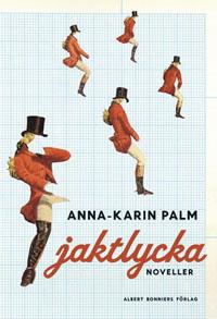 Anna-Karin Palm: 'Jaktlycka'