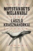 László Krasznahorkai: 'Motståndets melankoli'