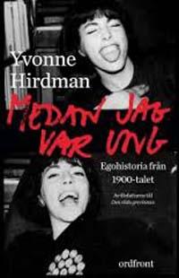Yvonne Hirdman: 'Medan jag var ung'