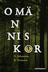 N Johansson och K Svensson: 'Omänniskor'