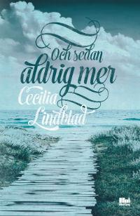 Cecilia Lindblad: 'Och sedan aldrig mer'