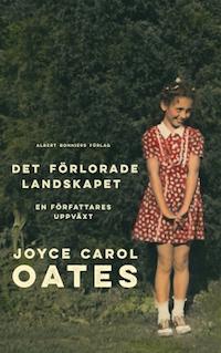 Joyce Carol Oates: 'Det förlorade landskapet'