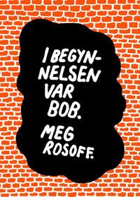 Meg Rosoff: 'I begynnelsen var Bob'
