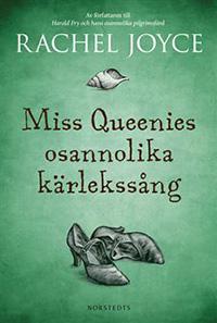 Rachel Joyce: 'Miss Queenies osannolika kärlekssång'