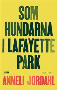 Anneli Jordahl: 'Som hundarna i Lafayette Park'
