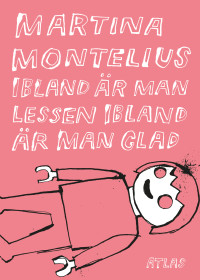 Martina Montelius: 'Ibland är man lessen ibland är man glad'