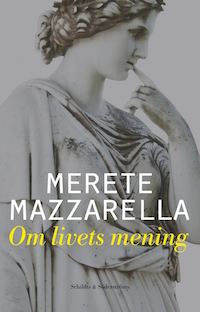 Merete Mazzarella: 'Om livets mening'
