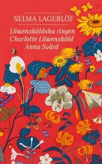 Selma Lagerlöf: 'Löwensköldska ringen ; Charlotte Löwensköld ; Anna Svärd'