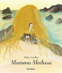 Kitty Crowther: 'Mamma Medusa'