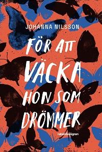 Johanna Nilsson: 'För att väcka hon som drömmer'