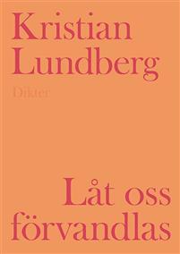 Kristian Lundberg: 'Låt oss förvandlas '