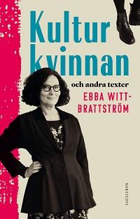 Ebba Witt-Brattström: 'Kulturkvinnan och andra texter'