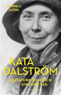 : Kata Dalström - agitatorn som gick sin egen väg