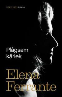 Elena Ferrante: 'Plågsam kärlek'