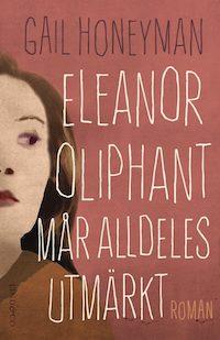 : Eleanor Oliphant mår alldeles utmärkt