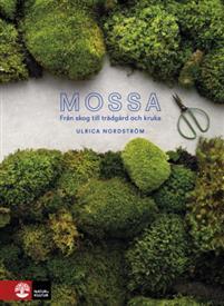 Ulrica Nordström: 'Mossa – i skog, trädgård och kruka'