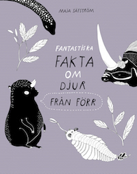 Maja Säfström: 'Fantastiska fakta om djur från förr'