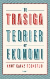 : Tio trasiga teorier om ekonomi
