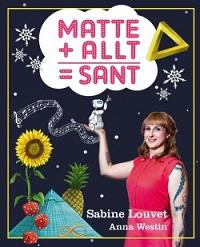 Sabine Louvet: 'Matte + allt = Sant'
