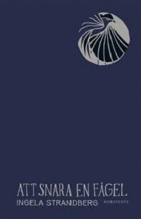 Ingela Strandberg: 'Att snara en fågel'