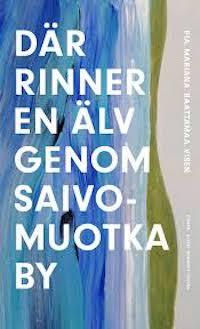 Pia Mariana Raattamaa Visén: 'Där rinner en älv genom Saivomuotka by'
