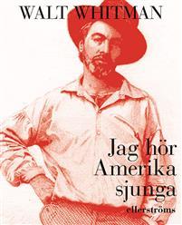 Walt Whitman: 'Jag hör Amerika sjunga'