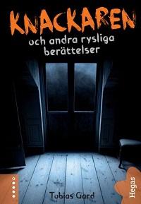 Tobias Gard: 'Knackaren och andra rysliga berättelser'
