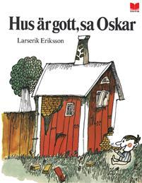 Larserik Eriksson: 'Hus är gott, sa Oskar'