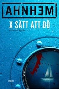 Stefan Ahnhem: 'X sätt att dö'