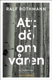 Ralf Rothmann: 'Att dö om våren'