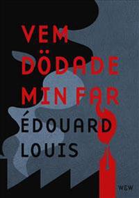 Édouard Louis: 'Vem dödade min far'