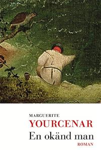 Marguerite Yourcenar: 'En okänd man'