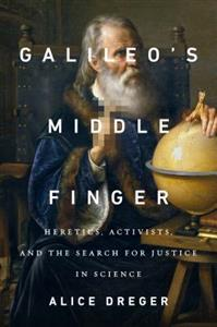 Alice Dreger: 'Galileo's Middle Finger'