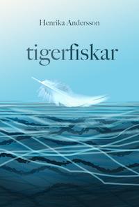 Henrika Andersson: 'Tigerfiskar'