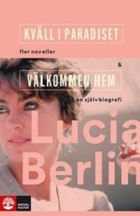 Lucia Berlin: 'Kväll i paradiset & Välkommen hem'