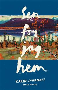 Karin Smirnoff: 'Sen for jag hem'