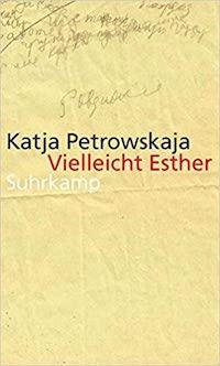 Katja Petrowskaja : 'Vielleicht Esther'