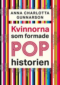 Anna Charlotta Gunnarson: 'Kvinnorna som formade pophistorien'