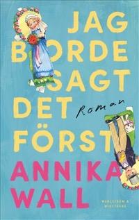 Annika Wall: 'Jag borde ha sagt det först'