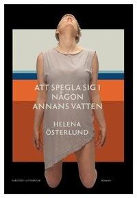 Helena Österlund: 'Att spegla sig i någon annans vatten'