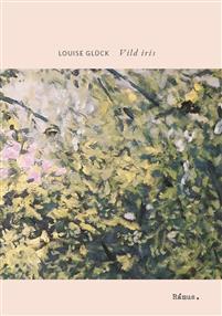Louise Glück: 'Vild iris'