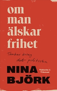 Nina Björk: 'Om man älskar frihet'