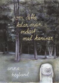 Anna Höglund (1958-): 'Om detta talar man endast med kaniner'